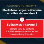 Événement reporté – Blockchain : enjeu, adversaire, ou alliée des notaires ?